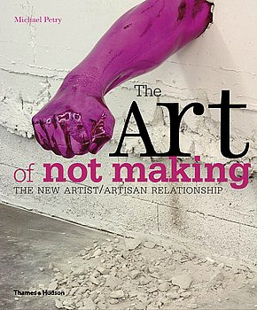 ART OF NOT MAKING, THE: THE NEW ARTIST / ARTISAN RELATIONSHIP